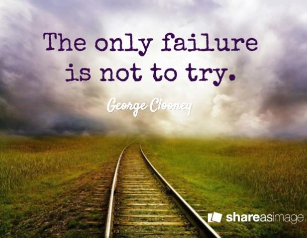 Le seul échec est de ne pas essayer