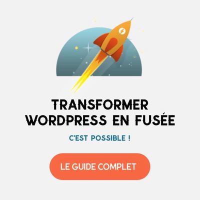 Comment transformer son site WordPress en fusée : le mode d'emploi